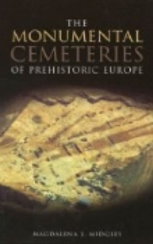The Monumental Cemeteries of Prehistoric Europe, Paperback / softback Book