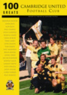 Cambridge United Football Club : 100 Greats, Paperback / softback Book
