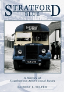Stratford Blue : Stratford's Local Buses, Paperback / softback Book