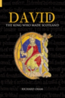 David I : The King Who Made Scotland, Paperback / softback Book