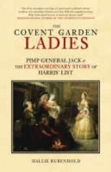 The Covent Garden Ladies : Pimp General Jack and the Extraordinary Story of Harris' List, Hardback Book