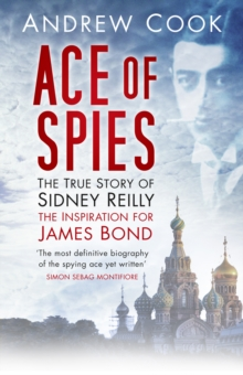Ace of Spies : The True Story of Sidney Reilly, Paperback / softback Book