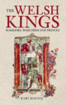 The Welsh Kings : Warriors, Warlords and Princes, Paperback / softback Book
