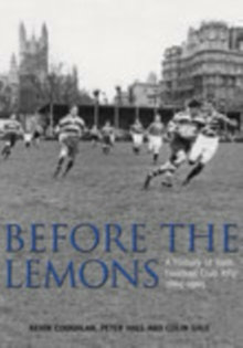 Before the Lemons : A History of Bath Football Club RFU 1865-1965, Paperback / softback Book