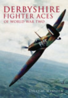 Derbyshire Fighter Aces of WW2, Paperback / softback Book
