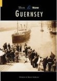 Guernsey Then and Now, Paperback / softback Book