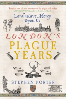 Lord Have Mercy Upon Us : London's Plague Years, Paperback Book