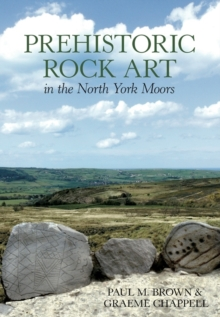 Prehistoric Rock Art in the North Yorkshire Moors, Paperback / softback Book