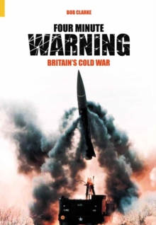 Four Minute Warning : Britain's Cold War Legacy, Paperback / softback Book