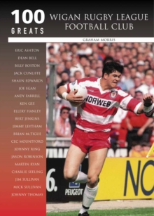 Wigan Rugby League Football Club : 100 Greats, Hardback Book