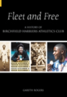 Fleet & Free : A History of Birchfield Harriers Athletic Club, Paperback / softback Book