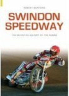 Swindon Speedway : Definitive History, Paperback / softback Book