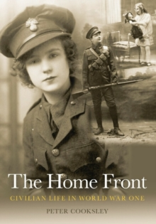 The Home Front : Civilian Life in World War One, Paperback / softback Book