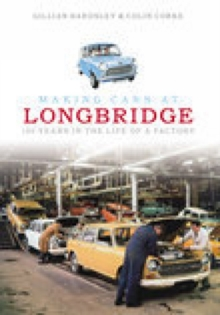 Making Cars at Longbridge : 1905 to the Present Day, Paperback Book