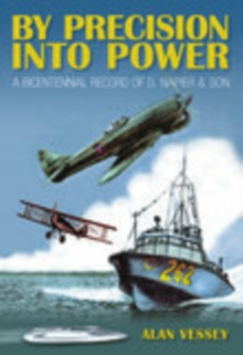 By Precision Into Power : A Bicentennial Record of D. Napier & Son, Paperback / softback Book