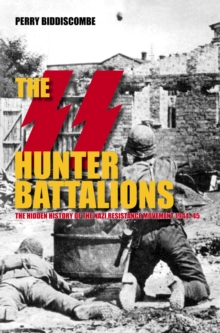 The SS Hunter Battalions : The Hidden History of the Nazi Resistance Movement 1944-45, Paperback / softback Book