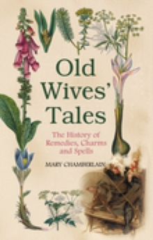 Old Wives Tales : The History of Remedies, Charms and Spells, Hardback Book