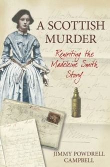 A Scottish Murder : Rewriting the Madeleine Smith Story, Paperback / softback Book