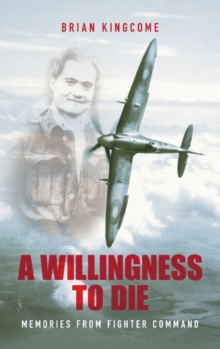 A Willingness to Die : Memories from Fighter Command, Paperback Book