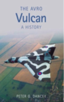 The Avro Vulcan : A History, Paperback Book