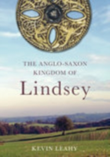 The Anglo-Saxon Kingdom of Lindsey, Paperback / softback Book
