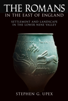 The Romans In The East of England : Settlement and Landscape in the Lower Nene Valley, Paperback / softback Book