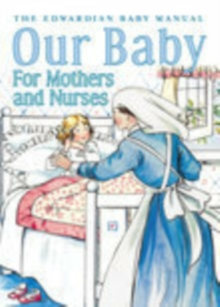 Our Baby for Mother and Nurses : The Edwardian Baby Manual, Paperback / softback Book