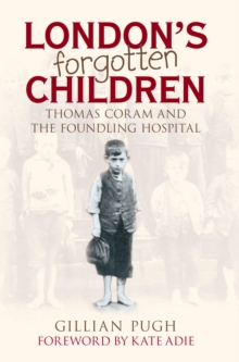 London's Forgotten Children : Thomas Coram and the Foundling Hospital, Hardback Book