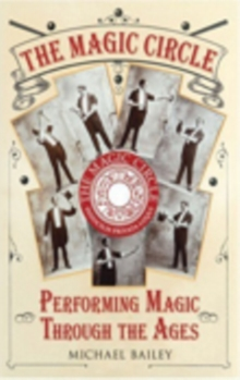 The Magic Circle : Performing Magic Through the Ages, Hardback Book