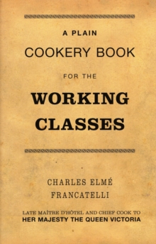 Plain Cookery Book for the Working Classes, Hardback Book