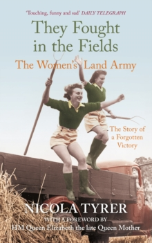 They Fought in the Fields : The Women's Land Army, Paperback / softback Book