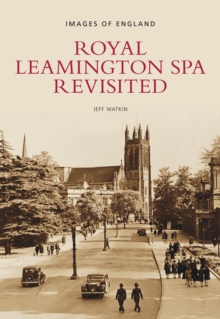 Royal Leamington Spa Revisited : Images of England, Paperback / softback Book