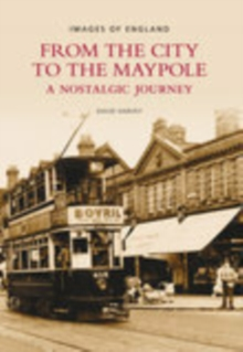 From the City to the Maypole : A Nostalgic Journey, Paperback / softback Book