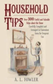 Household Tips : Over 300 Useful and Valuable Home Hints, Hardback Book