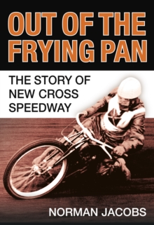 Out of the Frying Pan : The Story of the New Cross Speedway, Paperback / softback Book