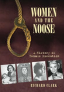 Women and the Noose : A History of Female Execution, Hardback Book