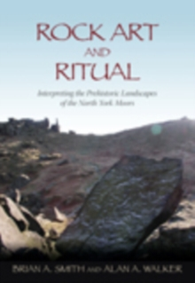 Rock Art and Ritual : Interpreting the Prehistoric Landscapes of the North York Moors, Paperback / softback Book