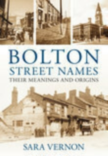 Bolton Street Names : Their Meanings & Origins, Paperback / softback Book