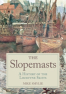 The Slopemasts : A History of the Loch Fyne Skiffs, Paperback / softback Book