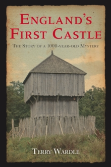 England's First Castle : The Story of a 1000-Year-Old Mystery, Paperback / softback Book