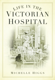Life in the Victorian Hospital, Paperback / softback Book