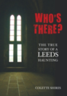 Who's There? : The True Story of a Leeds Haunting, Paperback / softback Book