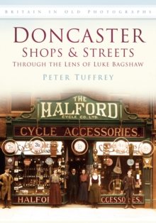 Doncaster Shops & Streets: Through the Lens of Luke Bagshaw : Britain in Old Photographs, Paperback / softback Book