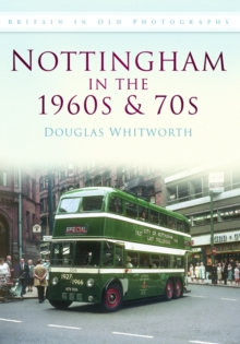 Nottingham in the 1960s & 70s : Britain in Old Photographs, Paperback / softback Book