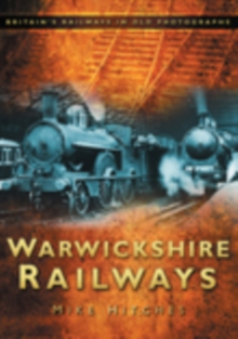 Warwickshire Railways : Britain's Railways in Old Photographs, Paperback / softback Book