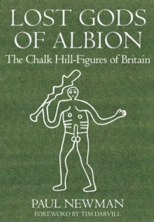 Lost Gods of Albion : The Chalk Hill-Figures of Britain, Paperback / softback Book