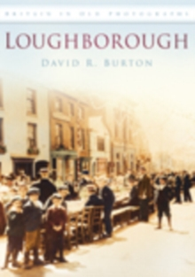 Loughborough : Britain in Old Photographs, Paperback / softback Book