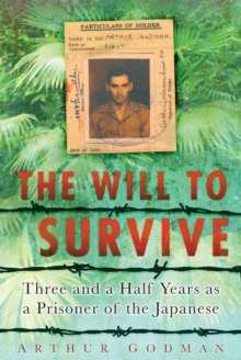The Will to Survive : Three and a Half Years as a Prisoner of the Japanese, Paperback / softback Book