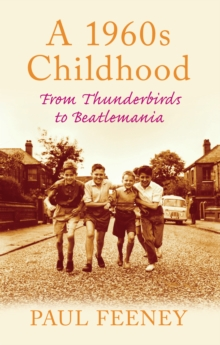 A 1960s Childhood : From Thunderbirds to Beatlemania, Paperback Book