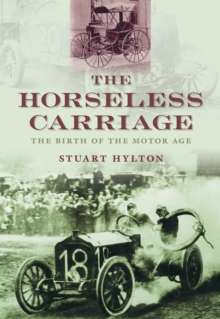 The Horseless Carriage : The Birth of the Motor Age, Paperback / softback Book